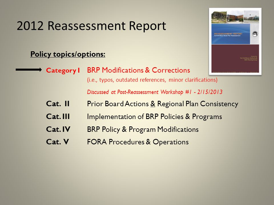 2012 Reassessment Report Policy topics/options: Category I BRP Modifications & Corrections (i.e., typos, outdated references, minor clarifications) Discussed at Post-Reassessment Workshop #1 - 2/15/2013 Cat.
