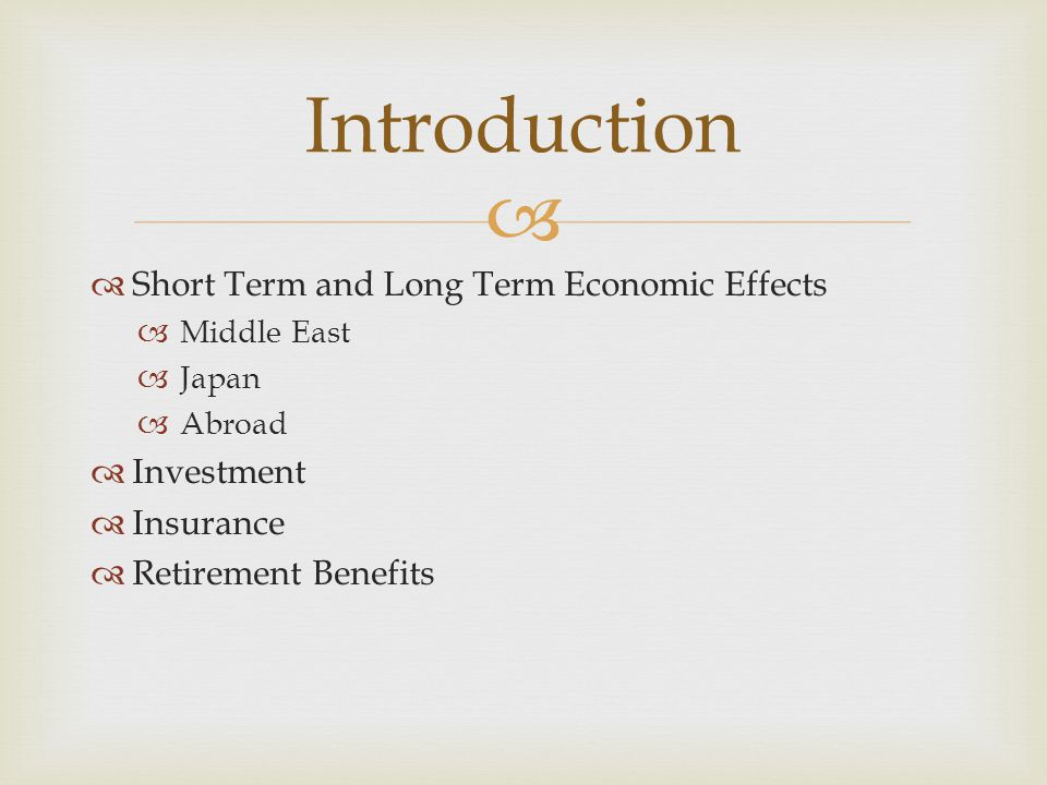   Short Term and Long Term Economic Effects  Middle East  Japan  Abroad  Investment  Insurance  Retirement Benefits Introduction
