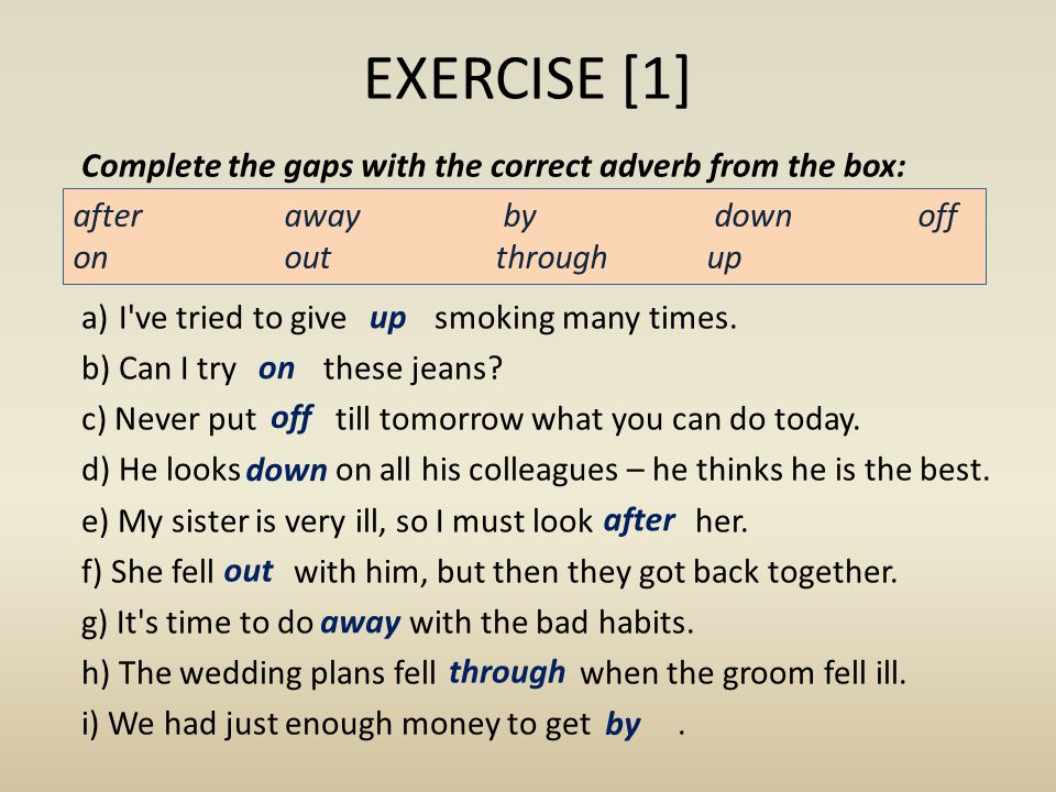 EXERCISE [1] Complete the gaps with the correct adverb from the box: a)I ve tried to give smoking many times.
