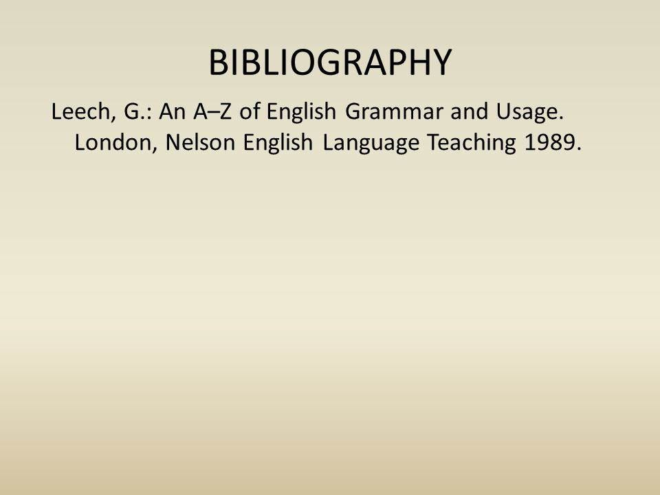 BIBLIOGRAPHY Leech, G.: An A–Z of English Grammar and Usage.
