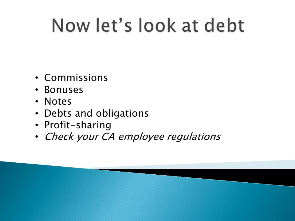 Commissions Bonuses Notes Debts and obligations Profit-sharing Check your CA employee regulations