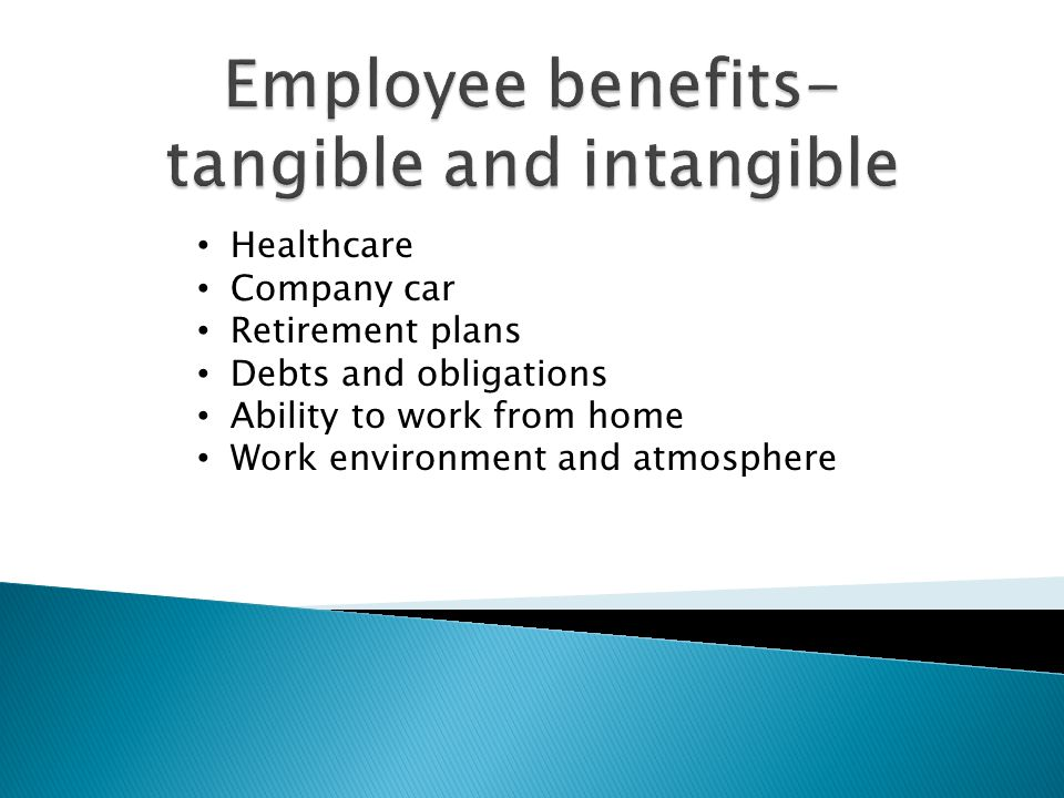 Healthcare Company car Retirement plans Debts and obligations Ability to work from home Work environment and atmosphere