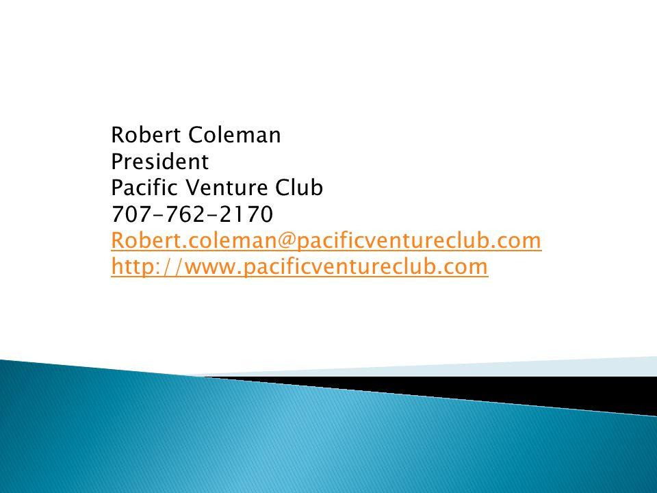 Robert Coleman President Pacific Venture Club 707-762-2170 Robert.coleman@pacificventureclub.com http://www.pacificventureclub.com