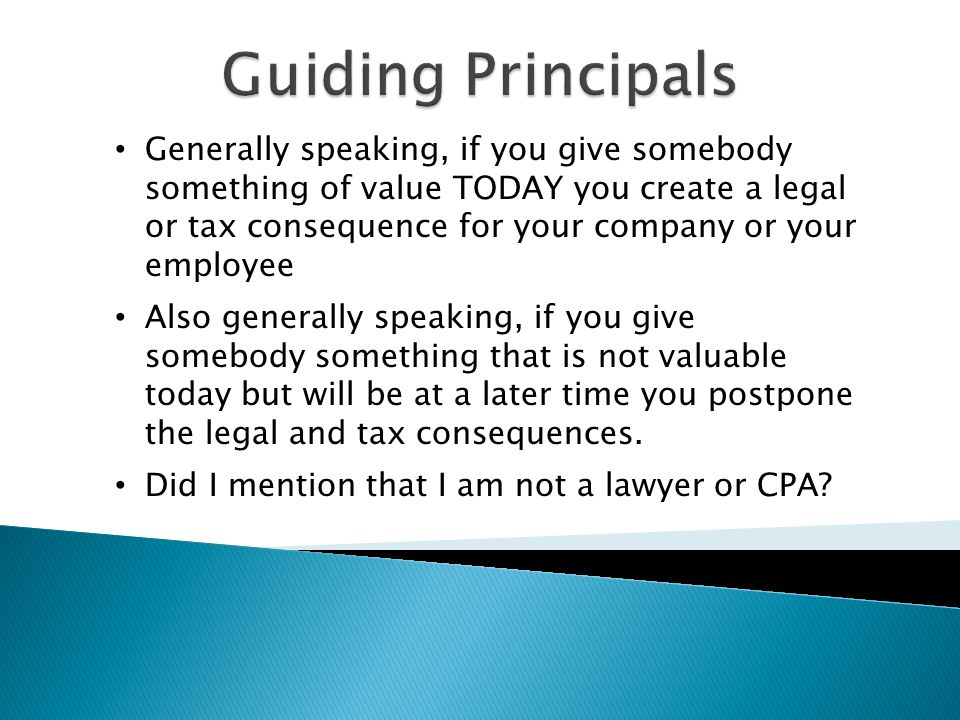 Generally speaking, if you give somebody something of value TODAY you create a legal or tax consequence for your company or your employee Also generally speaking, if you give somebody something that is not valuable today but will be at a later time you postpone the legal and tax consequences.