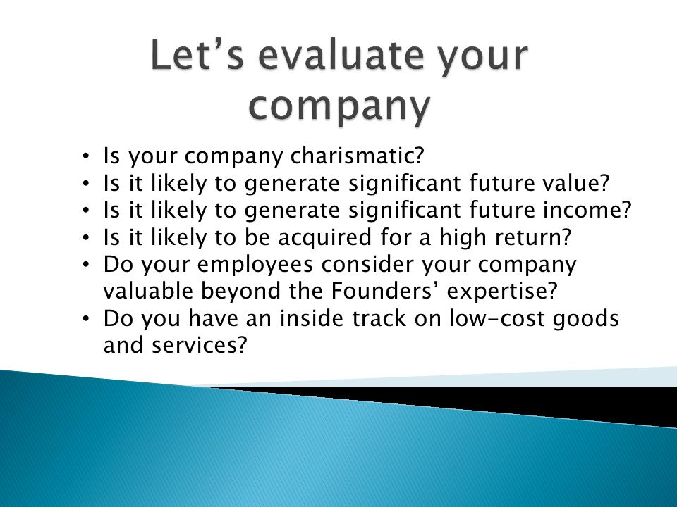 Is your company charismatic. Is it likely to generate significant future value.