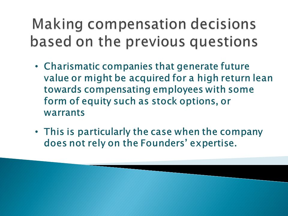 Charismatic companies that generate future value or might be acquired for a high return lean towards compensating employees with some form of equity s