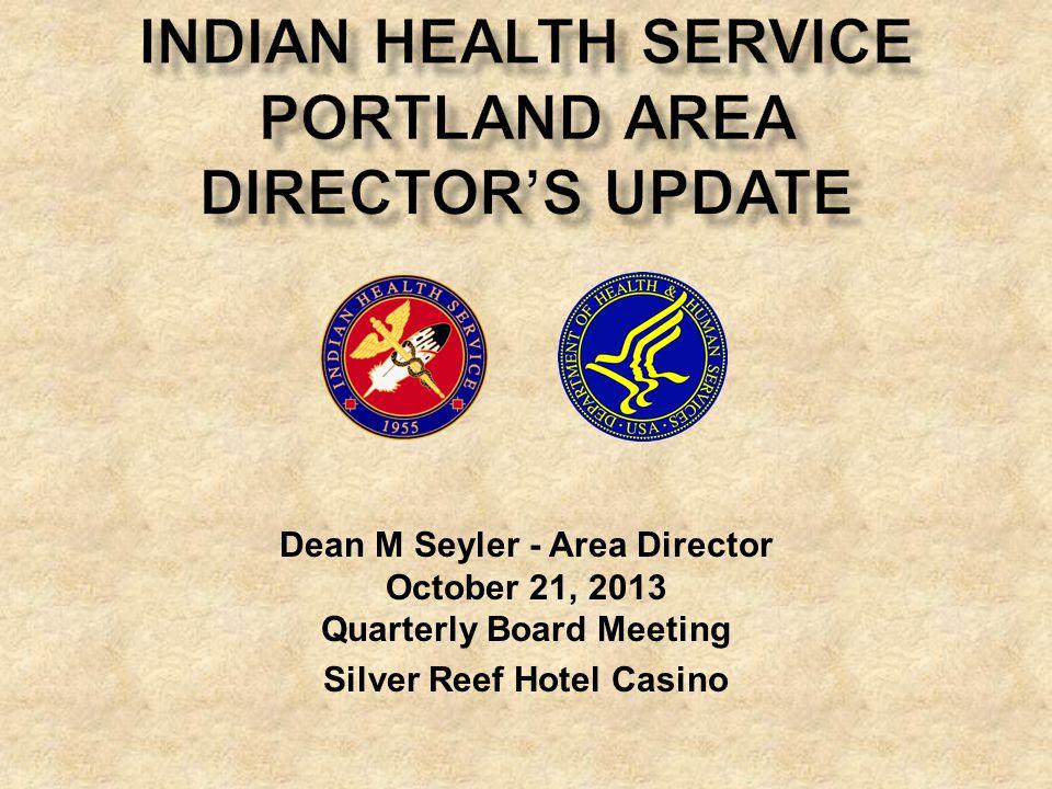 Dean M Seyler - Area Director October 21, 2013 Quarterly Board Meeting Silver Reef Hotel Casino