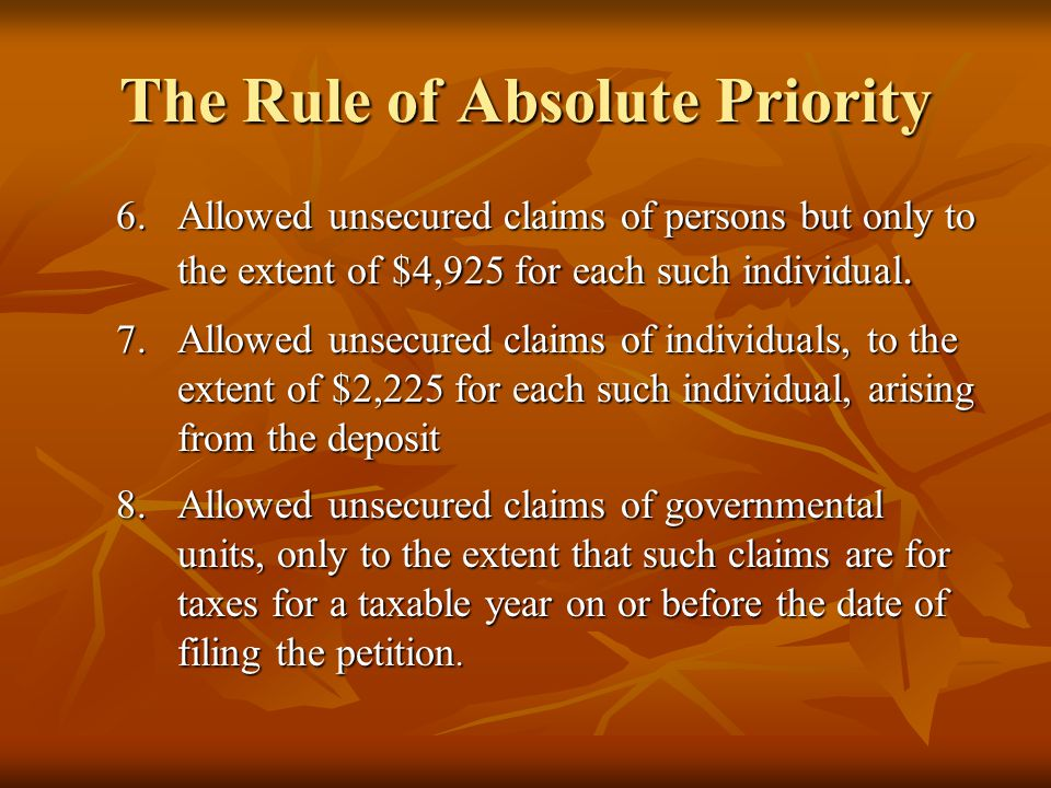 The Rule of Absolute Priority 6.Allowed unsecured claims of persons but only to the extent of $4,925 for each such individual. 7.Allowed unsecured cla