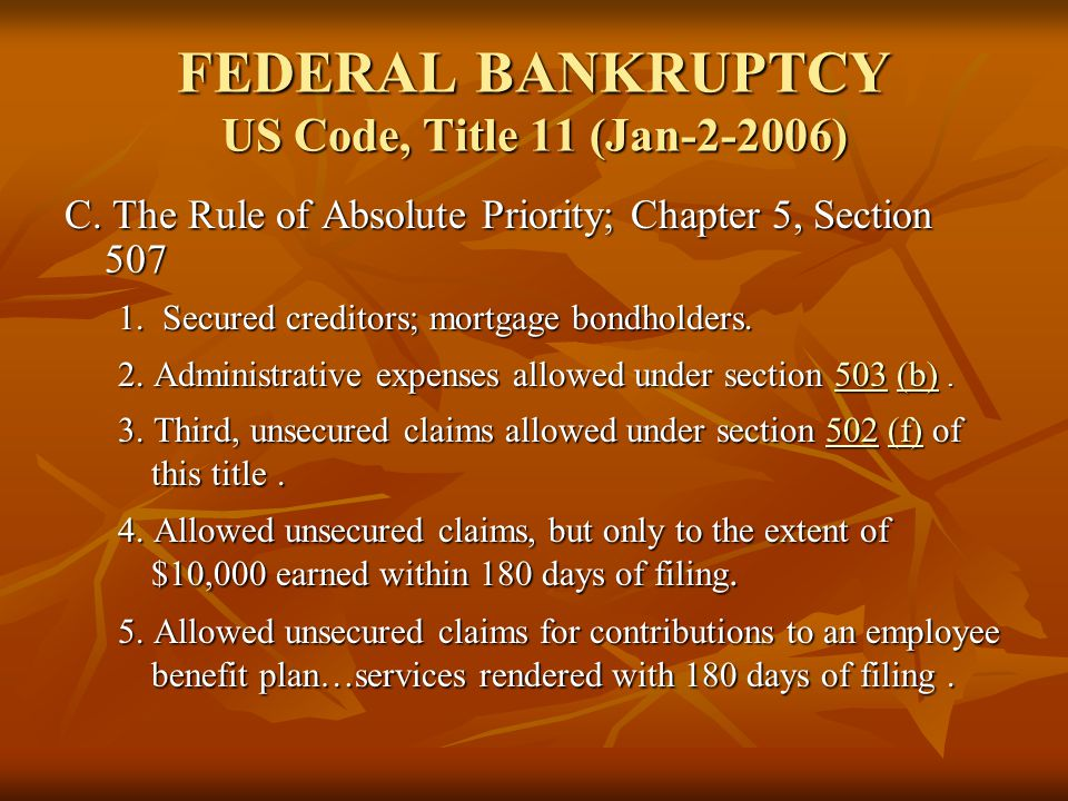 FEDERAL BANKRUPTCY US Code, Title 11 (Jan-2-2006) C. The Rule of Absolute Priority; Chapter 5, Section 507 1. Secured creditors; mortgage bondholders.