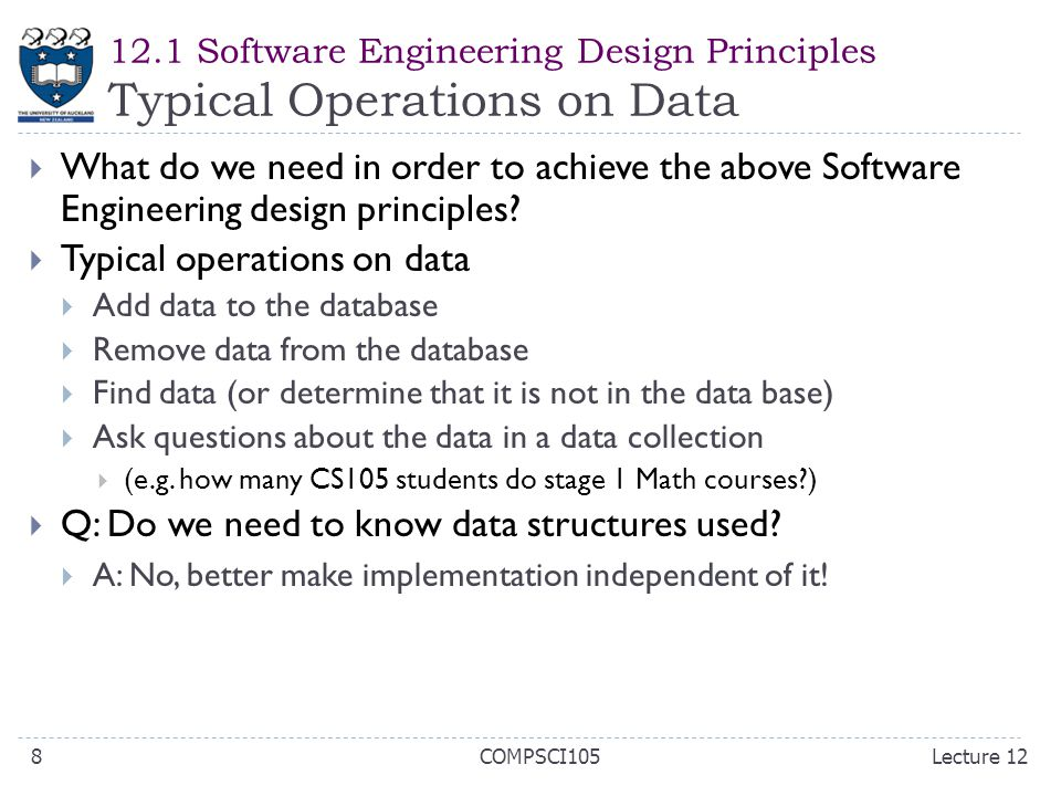 12.1 Software Engineering Design Principles Typical Operations on Data  What do we need in order to achieve the above Software Engineering design principles.
