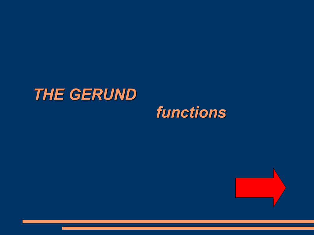 THE GERUND functions THE GERUND functions