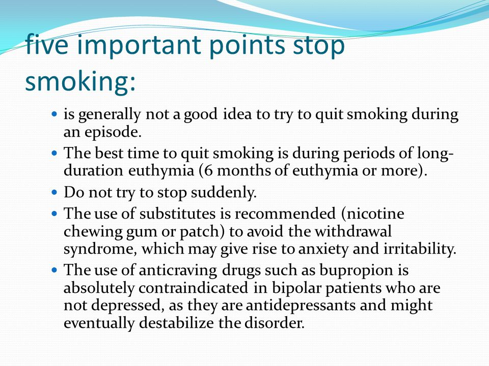 five important points stop smoking: is generally not a good idea to try to quit smoking during an episode.