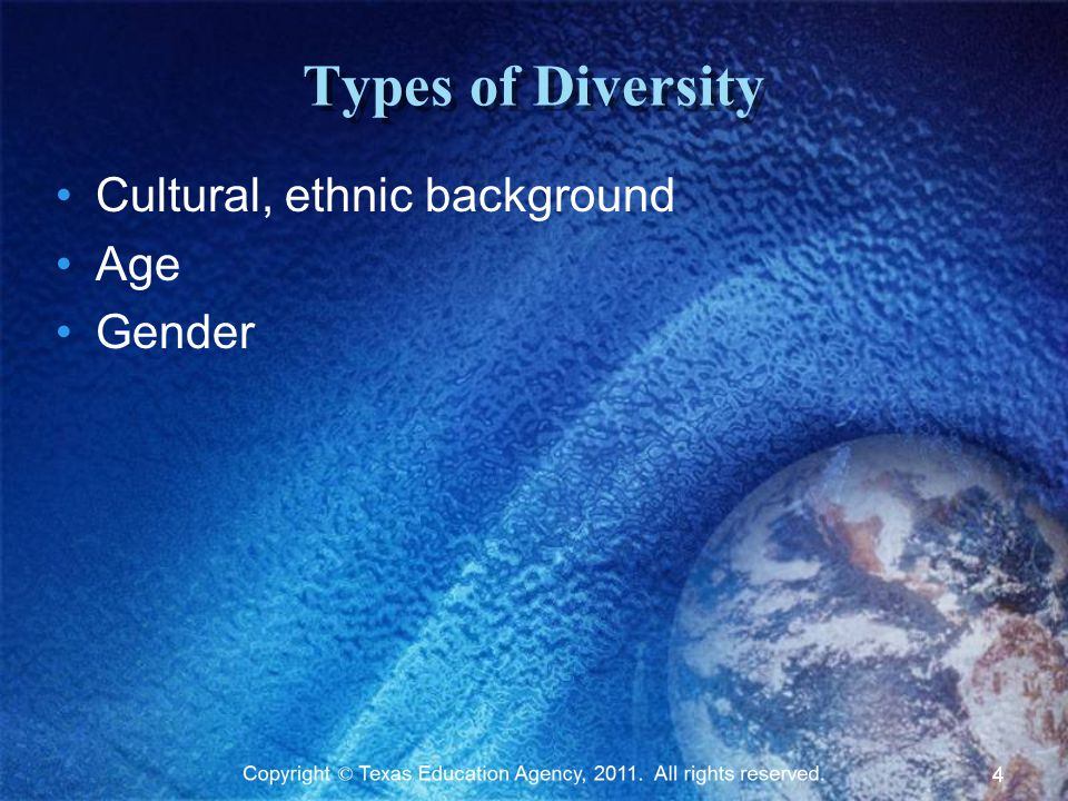 Types of Diversity Cultural, ethnic background Age Gender 4