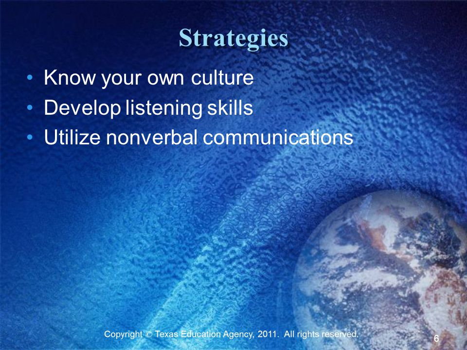 Strategies Know your own culture Develop listening skills Utilize nonverbal communications 6