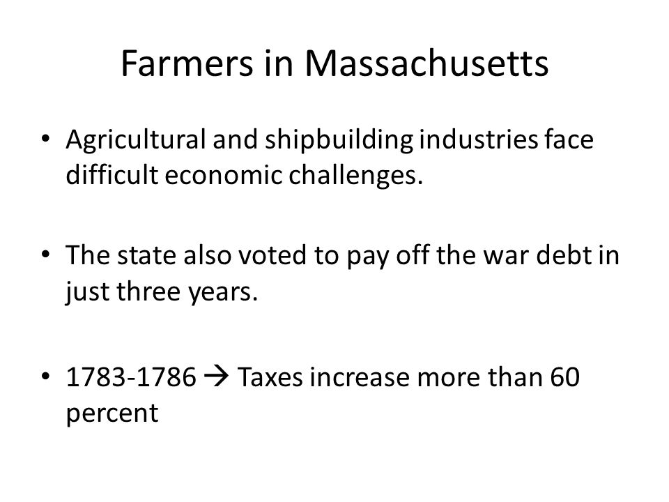 Farmers in Massachusetts Agricultural and shipbuilding industries face difficult economic challenges. The state also voted to pay off the war debt in