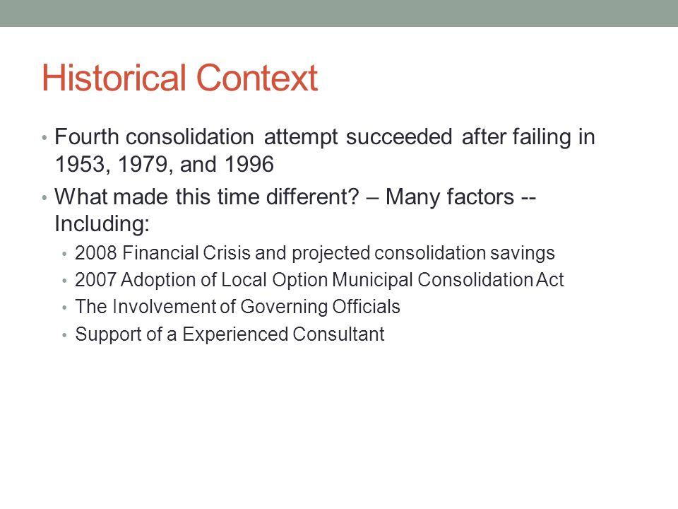 Historical Context Fourth consolidation attempt succeeded after failing in 1953, 1979, and 1996 What made this time different.