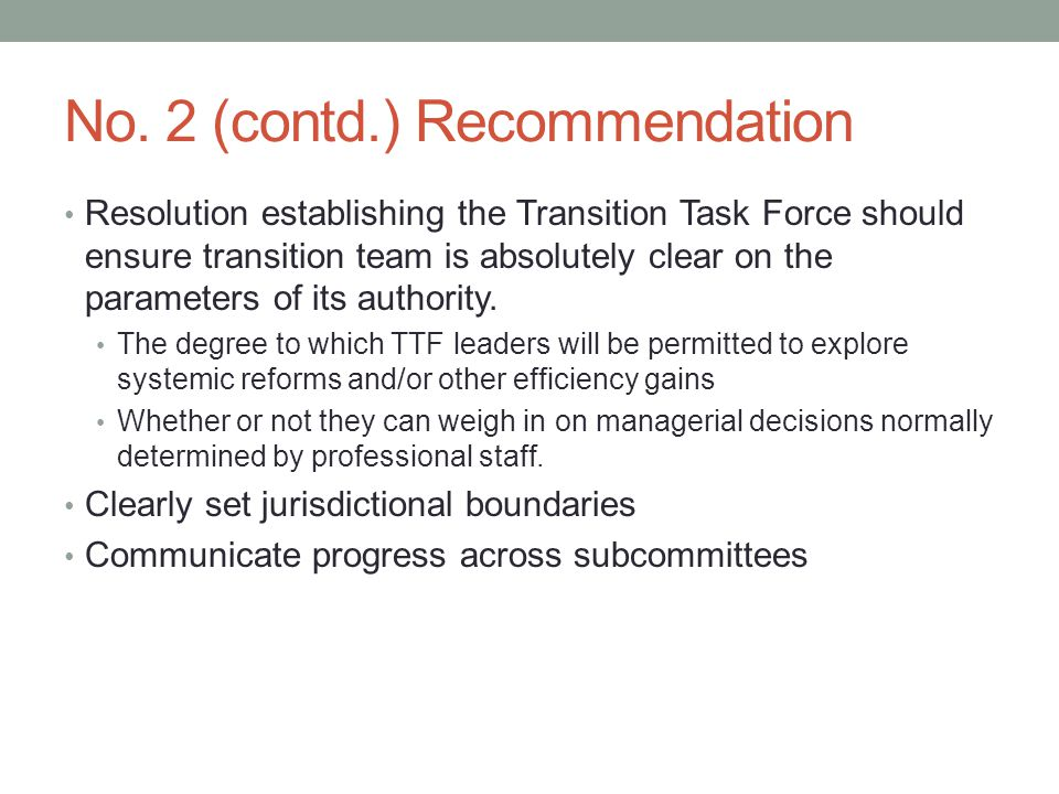 No. 2 (contd.) Recommendation Resolution establishing the Transition Task Force should ensure transition team is absolutely clear on the parameters of