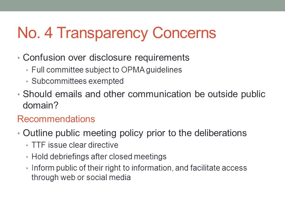 No. 4 Transparency Concerns Confusion over disclosure requirements Full committee subject to OPMA guidelines Subcommittees exempted Should emails and