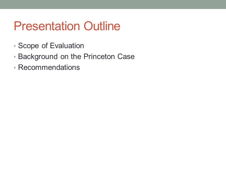 Presentation Outline Scope of Evaluation Background on the Princeton Case Recommendations