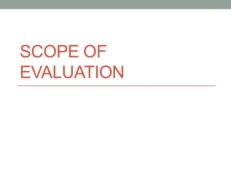 SCOPE OF EVALUATION