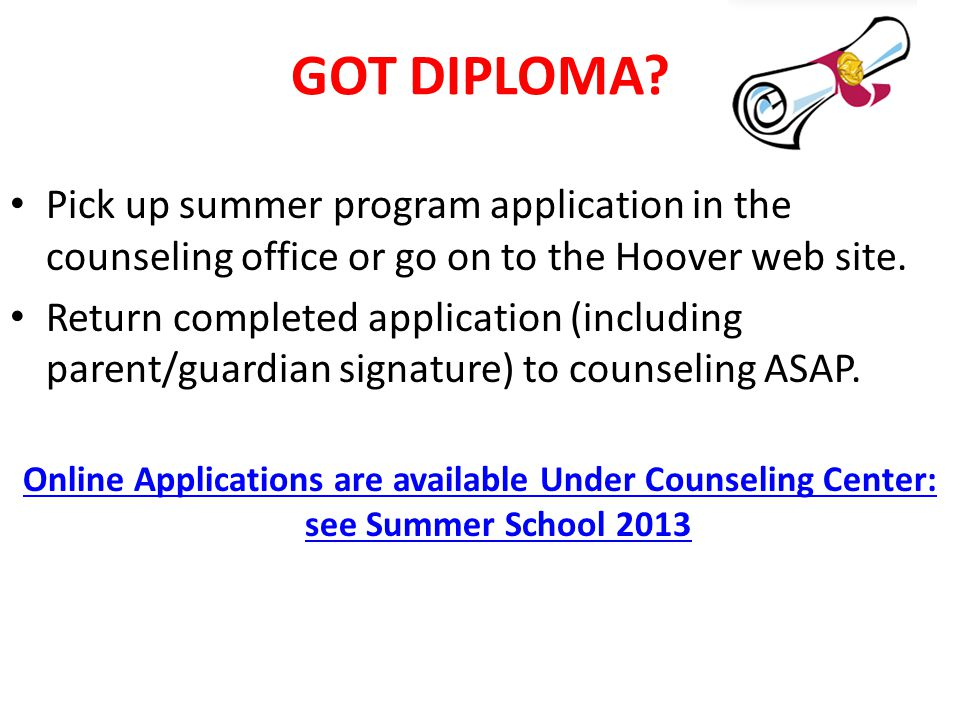 GOT DIPLOMA? Pick up summer program application in the counseling office or go on to the Hoover web site. Return completed application (including pare