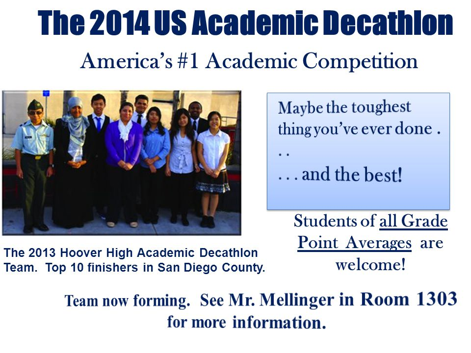 The 2014 US Academic Decathlon America's #1 Academic Competition Students of all Grade Point Averages are welcome.