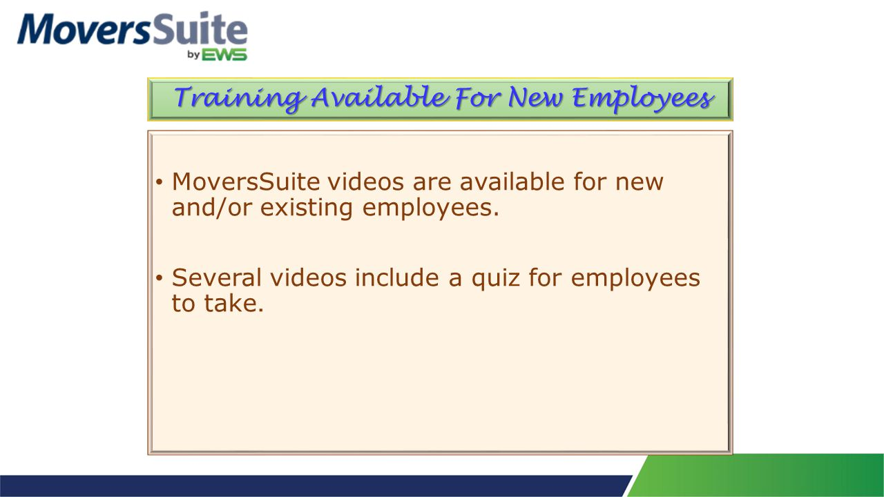 Training Available For New Employees MoversSuite videos are available for new and/or existing employees.