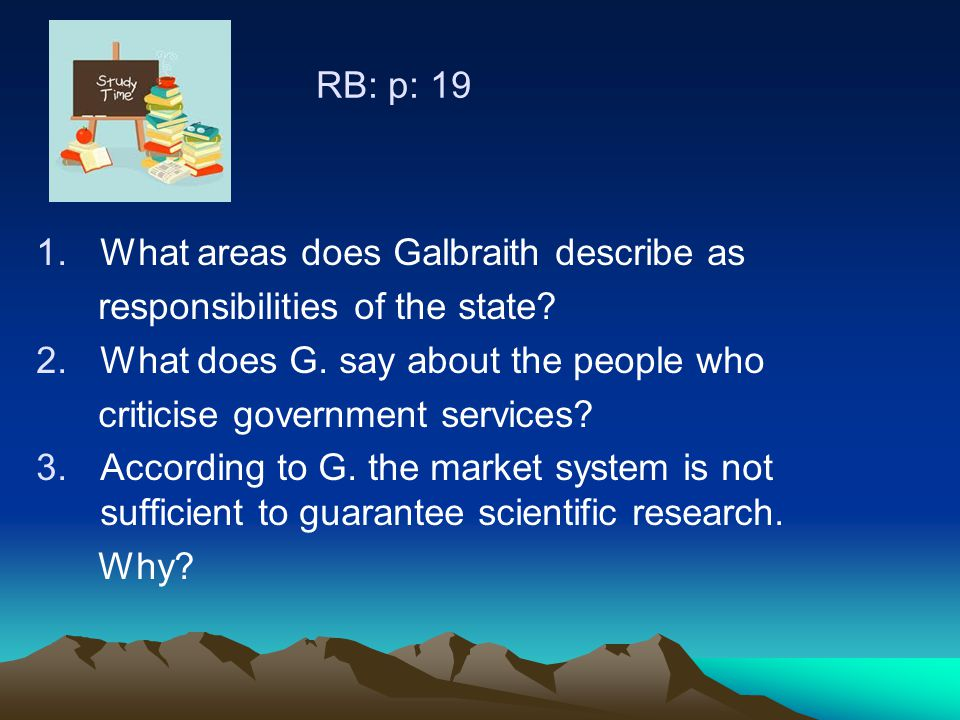 RB: p: 19 1.What areas does Galbraith describe as responsibilities of the state.