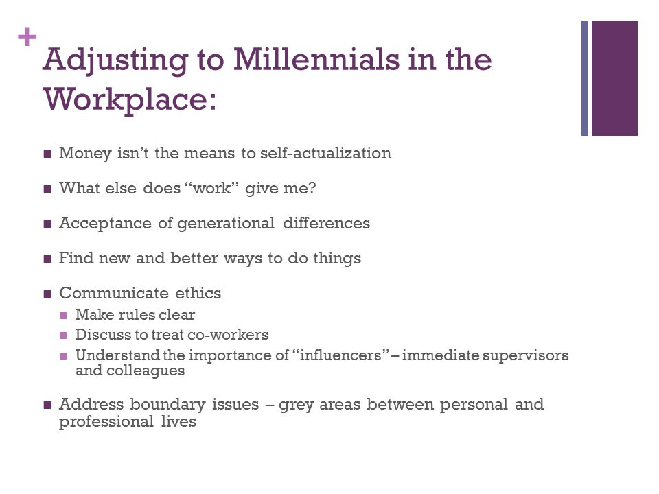 + Adjusting to Millennials in the Workplace: Money isn't the means to self-actualization What else does work give me.