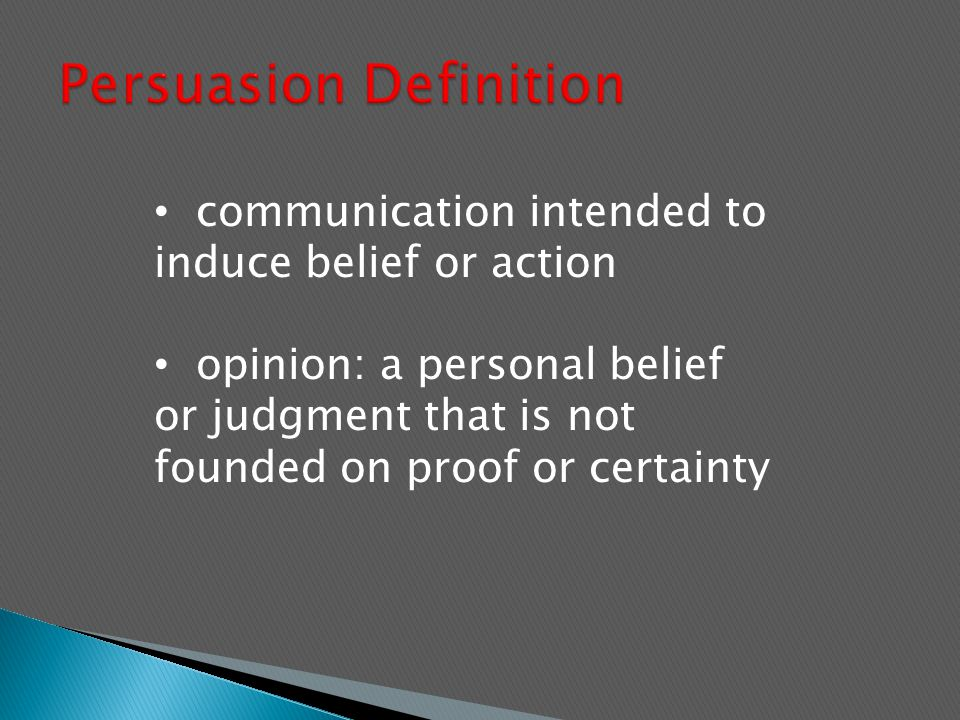 communication intended to induce belief or action opinion: a personal belief or judgment that is not founded on proof or certainty
