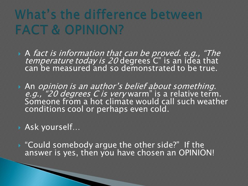 " A fact is information that can be proved. e.g., ""The temperature today is 20 degrees C"" is an idea that can be measured and so demonstrated to be tr"