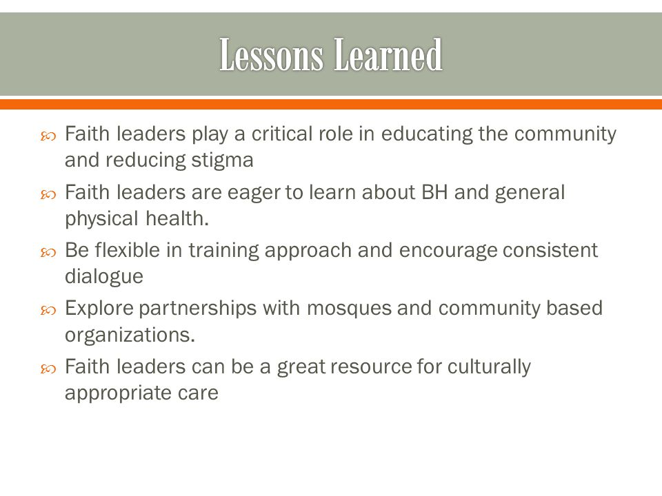  Faith leaders play a critical role in educating the community and reducing stigma  Faith leaders are eager to learn about BH and general physical h