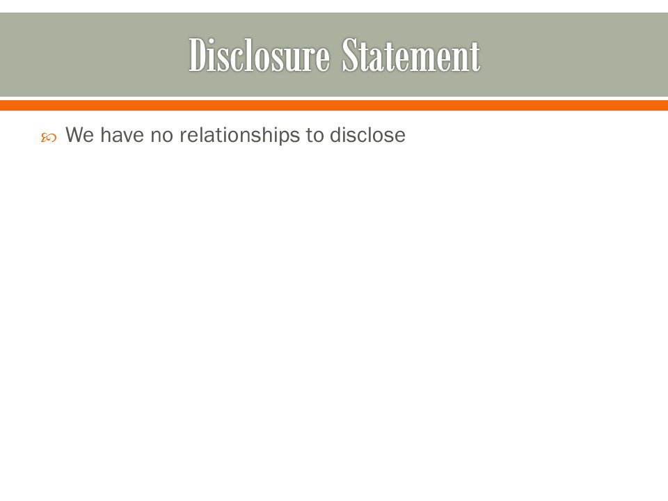  We have no relationships to disclose