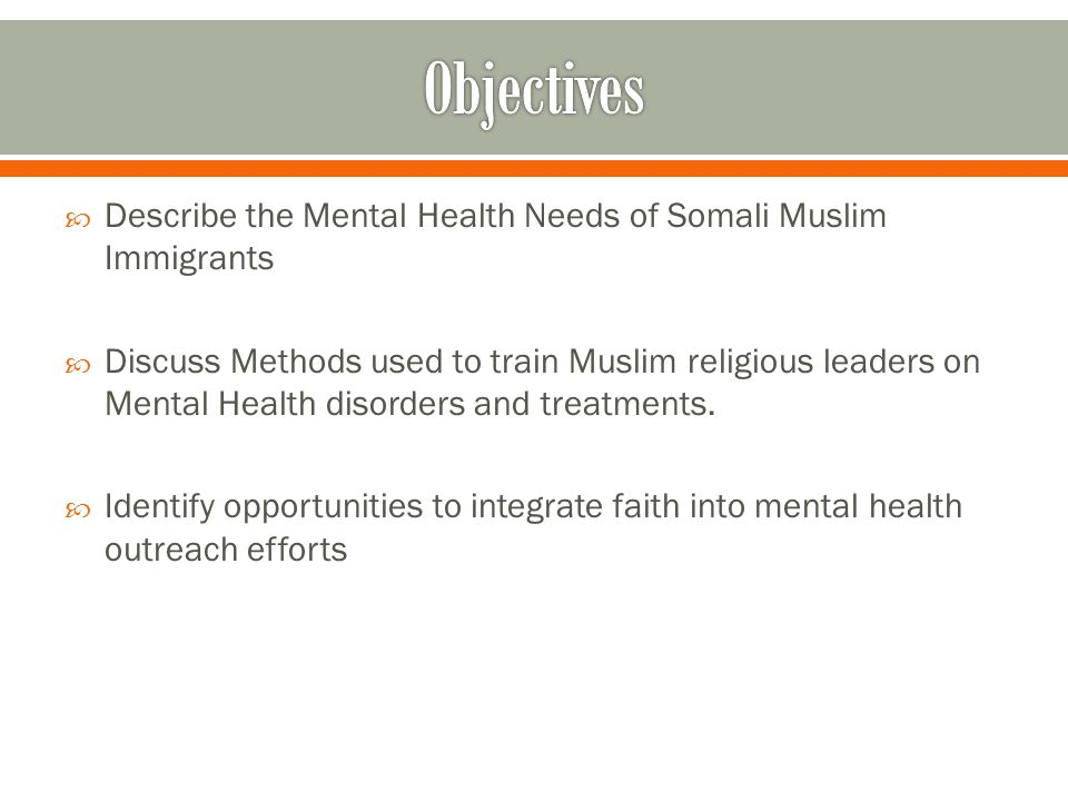  Describe the Mental Health Needs of Somali Muslim Immigrants  Discuss Methods used to train Muslim religious leaders on Mental Health disorders and treatments.