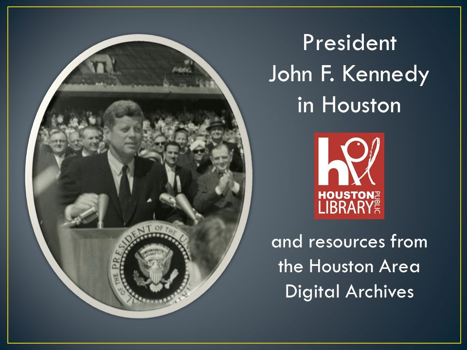 President John F. Kennedy in Houston and resources from the Houston Area Digital Archives