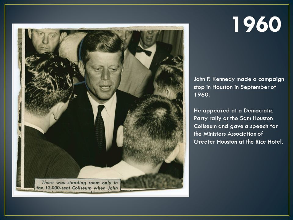1960 John F. Kennedy made a campaign stop in Houston in September of 1960.