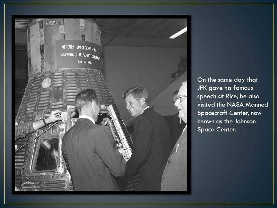 On the same day that JFK gave his famous speech at Rice, he also visited the NASA Manned Spacecraft Center, now known as the Johnson Space Center.