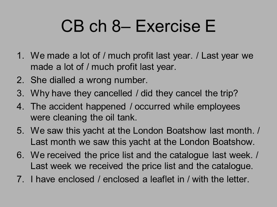 CB ch 8– Exercise E 1.We made a lot of / much profit last year.
