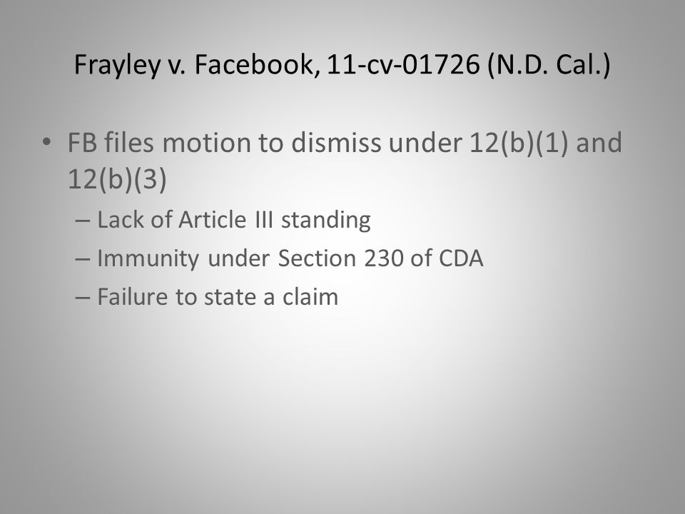 Frayley v. Facebook, 11-cv-01726 (N.D. Cal.) FB files motion to dismiss under 12(b)(1) and 12(b)(3) – Lack of Article III standing – Immunity under Se