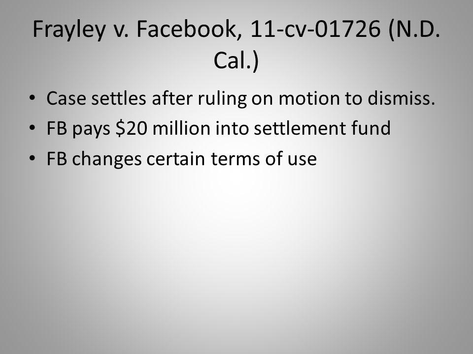 Frayley v. Facebook, 11-cv-01726 (N.D. Cal.) Case settles after ruling on motion to dismiss.