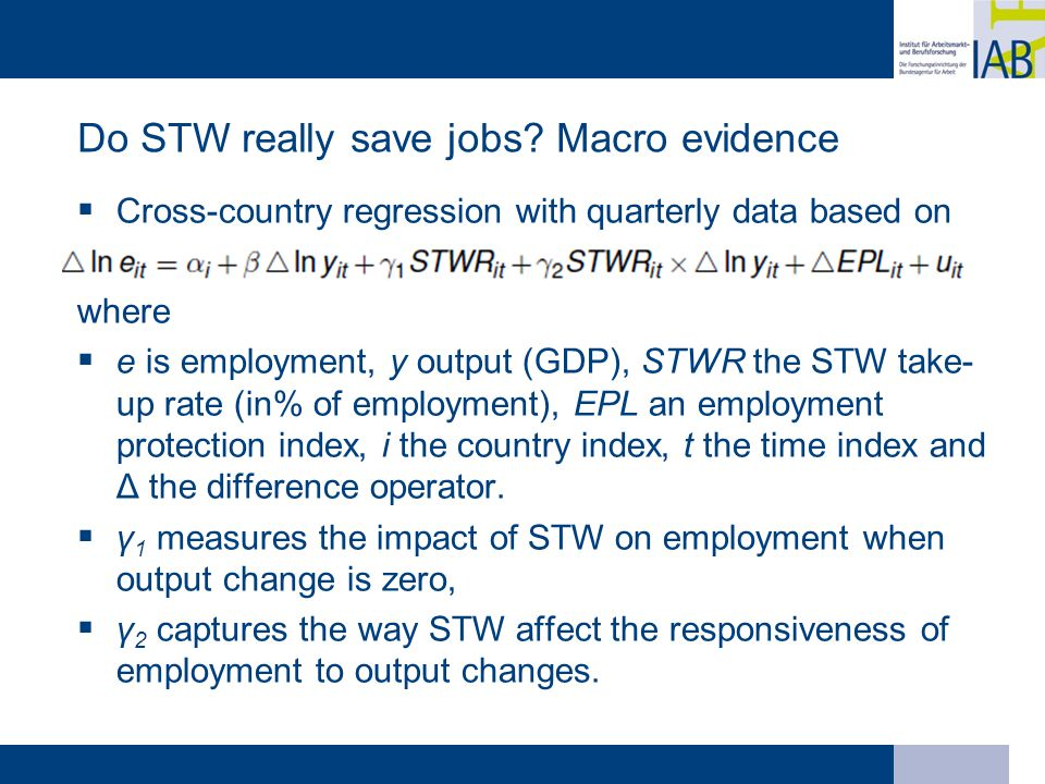 Do STW really save jobs? Macro evidence  Cross-country regression with quarterly data based on where  e is employment, y output (GDP), STWR the STW
