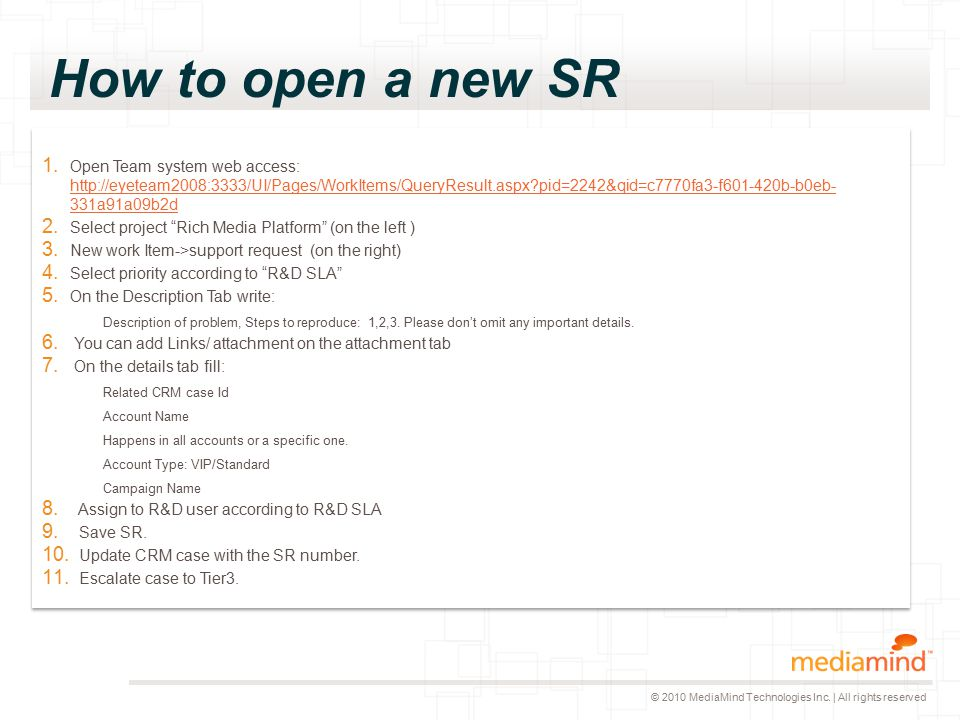 © 2010 MediaMind Technologies Inc. | All rights reserved How to open a new SR 1.