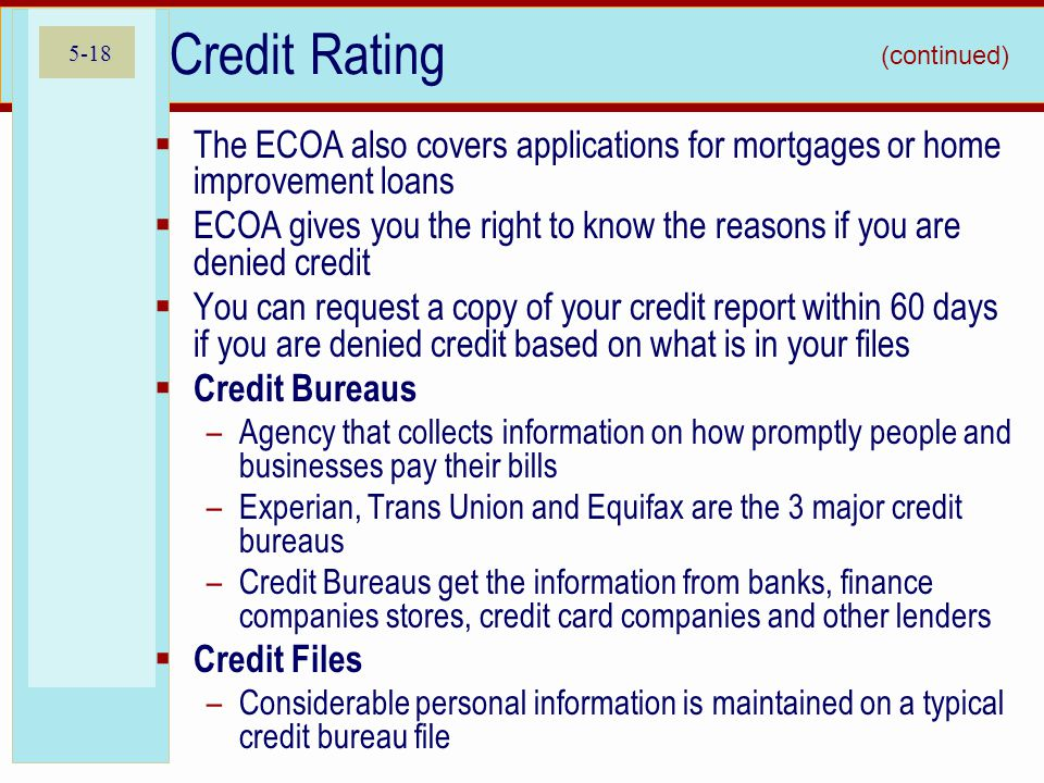 5-18 Credit Rating  The ECOA also covers applications for mortgages or home improvement loans  ECOA gives you the right to know the reasons if you a