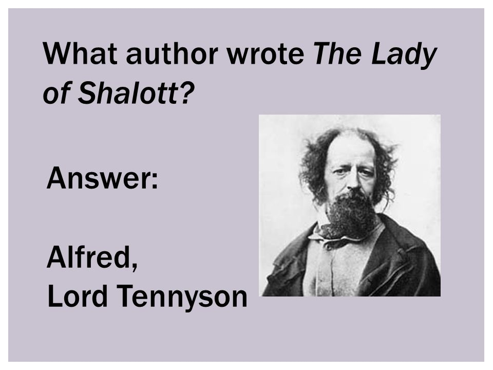 What author wrote The Lady of Shalott Answer: Alfred, Lord Tennyson