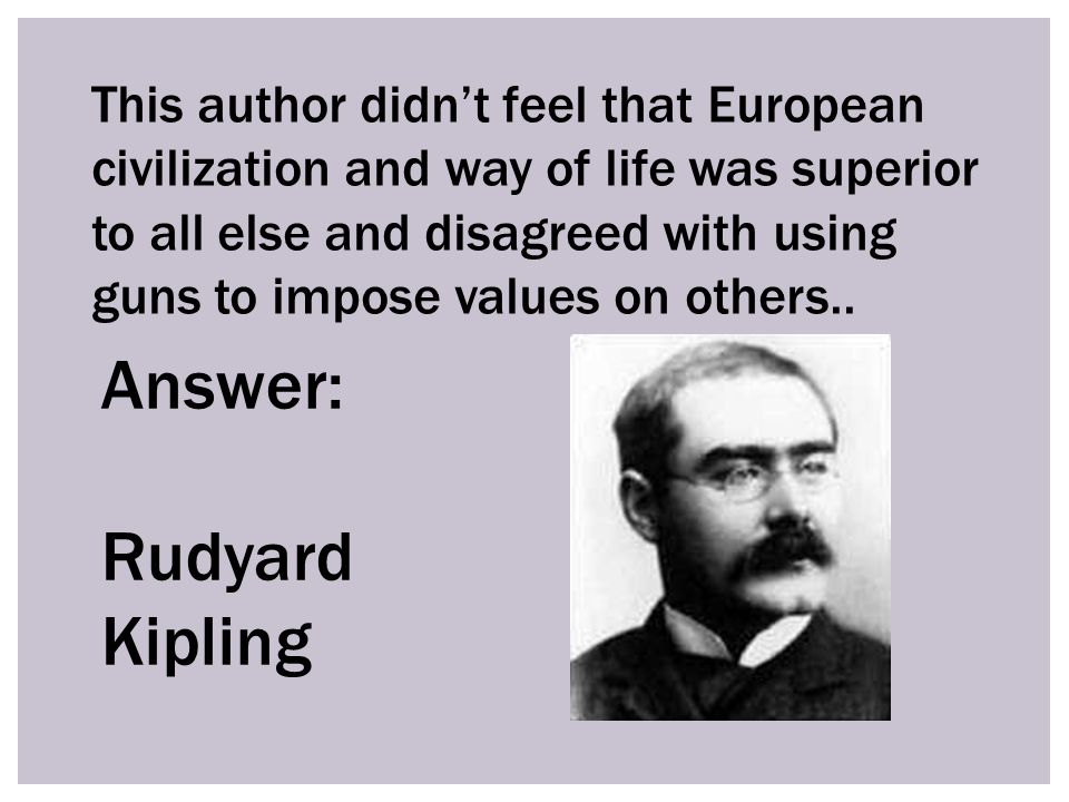 This author didn't feel that European civilization and way of life was superior to all else and disagreed with using guns to impose values on others..