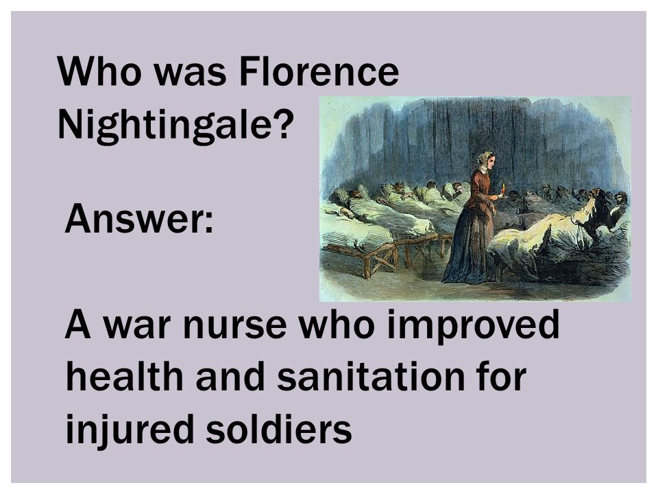 Who was Florence Nightingale.