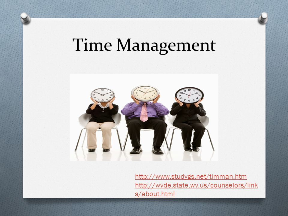 Time Management http://www.studygs.net/timman.htm http://wvde.state.wv.us/counselors/link s/about.html