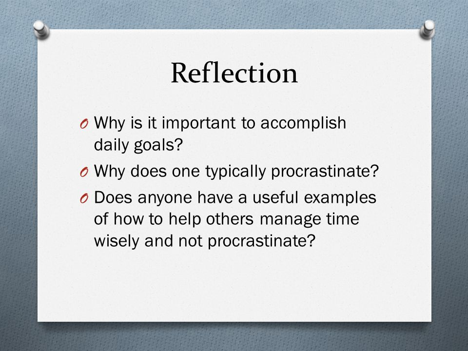 Reflection O Why is it important to accomplish daily goals.