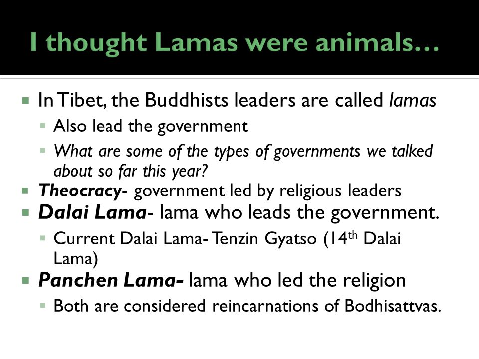  In Tibet, the Buddhists leaders are called lamas  Also lead the government  What are some of the types of governments we talked about so far this year.