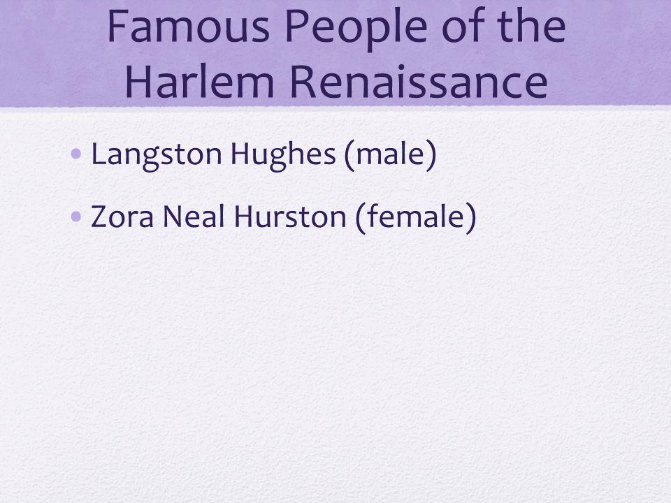 Famous People of the Harlem Renaissance Langston Hughes (male) Zora Neal Hurston (female)